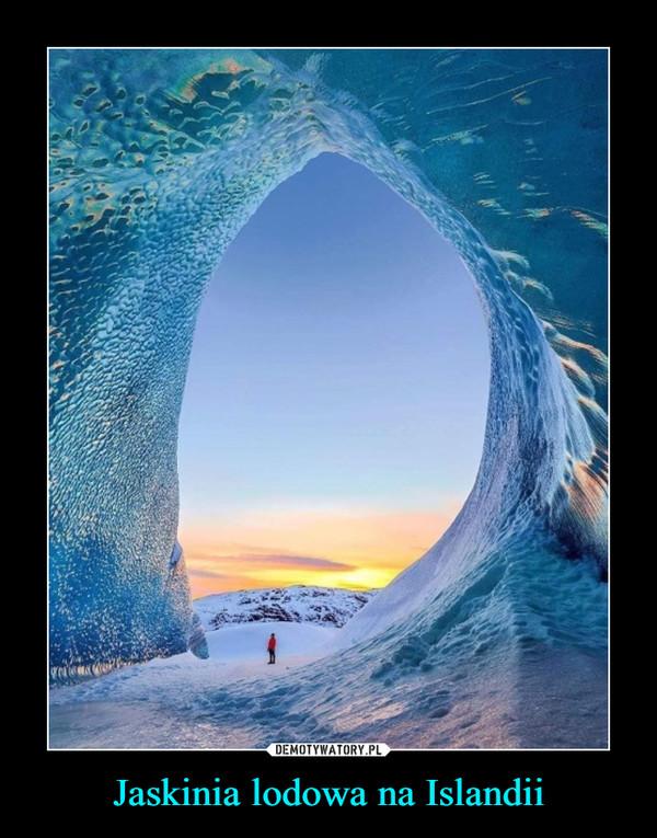 Jaskinia lodowa na Islandii –