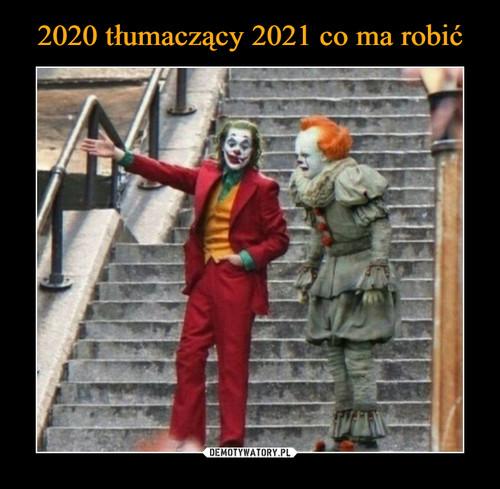 2020 tłumaczący 2021 co ma robić