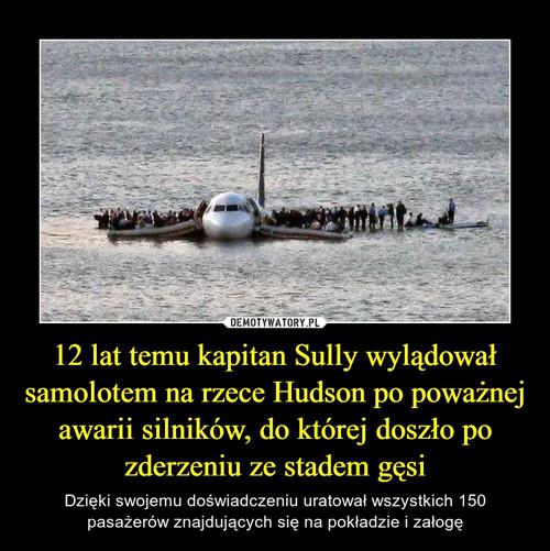 12 lat temu kapitan Sully wylądował samolotem na rzece Hudson po poważnej awarii silników, do której doszło po zderzeniu ze stadem gęsi