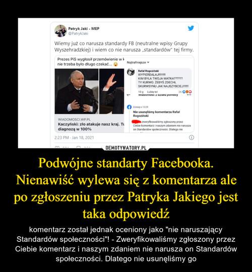Podwójne standarty Facebooka. Nienawiść wylewa się z komentarza ale po zgłoszeniu przez Patryka Jakiego jest taka odpowiedź