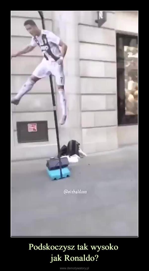 Podskoczysz tak wysoko jak Ronaldo? –