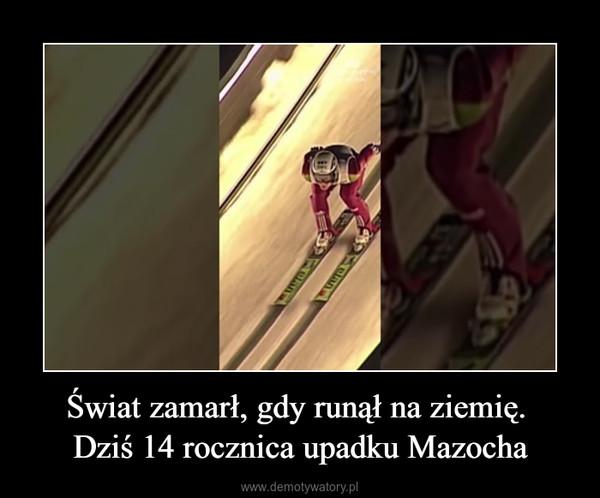 Świat zamarł, gdy runął na ziemię. Dziś 14 rocznica upadku Mazocha –