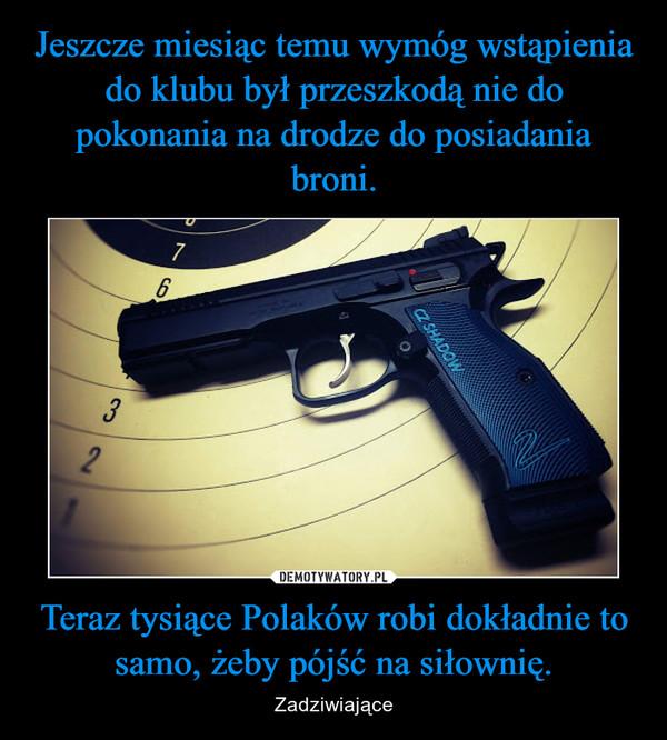 Teraz tysiące Polaków robi dokładnie to samo, żeby pójść na siłownię. – Zadziwiające