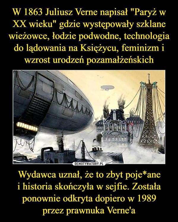 Wydawca uznał, że to zbyt poje*anei historia skończyła w sejfie. Została ponownie odkryta dopiero w 1989przez prawnuka Verne'a –