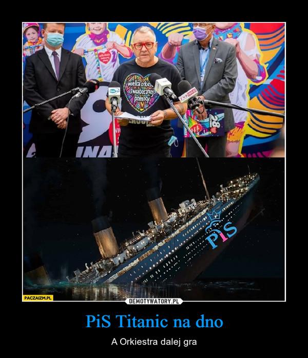 PiS Titanic na dno – A Orkiestra dalej gra