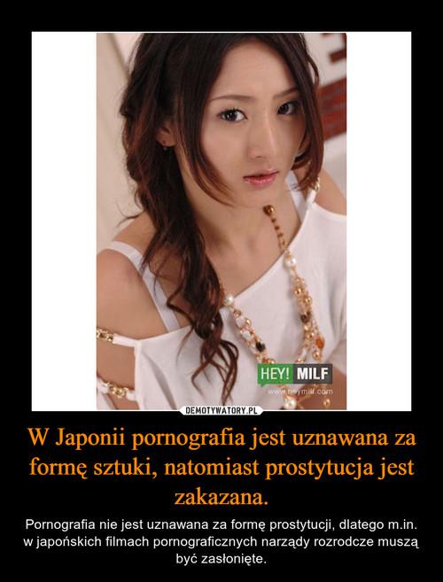 W Japonii pornografia jest uznawana za formę sztuki, natomiast prostytucja jest zakazana.