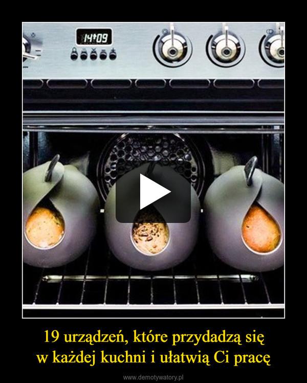 19 urządzeń, które przydadzą sięw każdej kuchni i ułatwią Ci pracę –