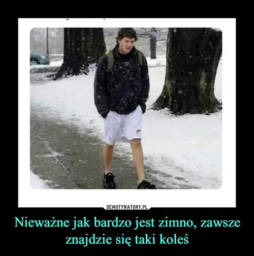 Nieważne jak bardzo jest zimno, zawsze znajdzie się taki koleś
