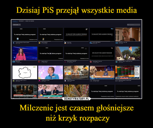 Dzisiaj PiS przejął wszystkie media Milczenie jest czasem głośniejsze  niż krzyk rozpaczy