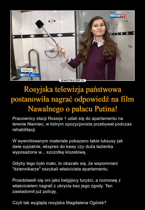 Rosyjska telewizja państwowa postanowiła nagrać odpowiedź na film Nawalnego o pałacu Putina!