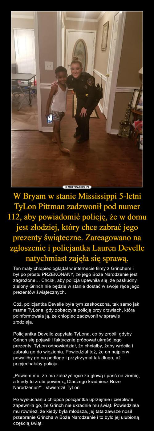W Bryam w stanie Mississippi 5-letni TyLon Pittman zadzwonił pod numer 112, aby powiadomić policję, że w domu jest złodziej, który chce zabrać jego prezenty świąteczne. Zareagowano na zgłoszenie i policjantka Lauren Develle natychmiast zajęła się sprawą.