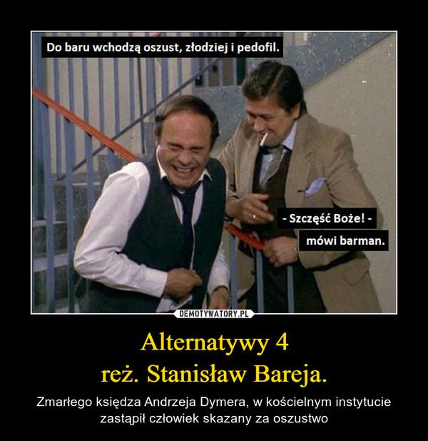 Alternatywy 4reż. Stanisław Bareja. – Zmarłego księdza Andrzeja Dymera, w kościelnym instytucie zastąpił człowiek skazany za oszustwo