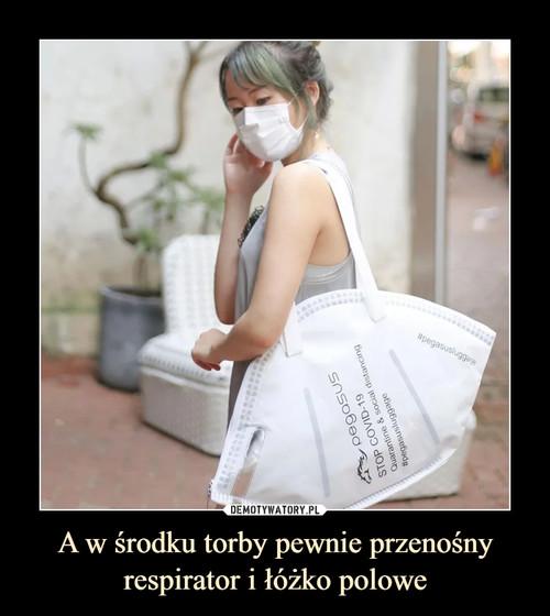 A w środku torby pewnie przenośny respirator i łóżko polowe