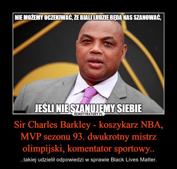 Sir Charles Barkley - koszykarz NBA, MVP sezonu 93. dwukrotny mistrz olimpijski, komentator sportowy.. – ..takiej udzielił odpowiedzi w sprawie Black Lives Matter.