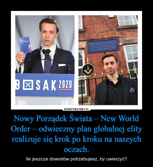 Nowy Porządek Świata – New World Order – odwieczny plan globalnej elity realizuje się krok po kroku na naszych oczach. – Ile jeszcze dowodów potrzebujesz, by uwierzyć?