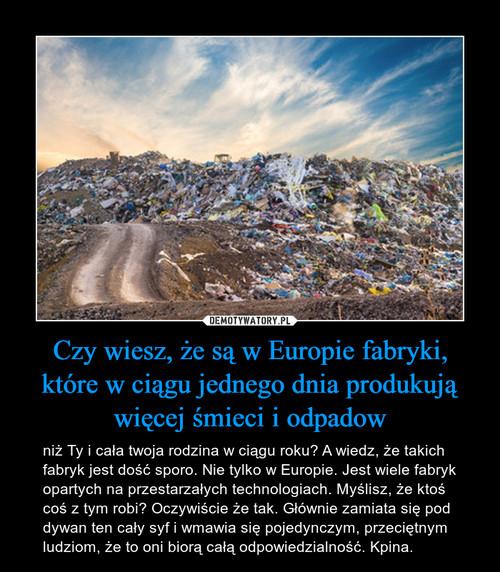 Czy wiesz, że są w Europie fabryki, które w ciągu jednego dnia produkują więcej śmieci i odpadow