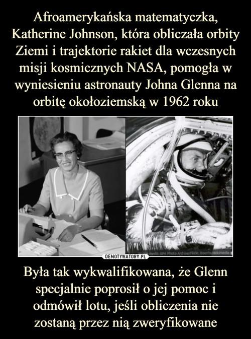 Afroamerykańska matematyczka, Katherine Johnson, która obliczała orbity Ziemi i trajektorie rakiet dla wczesnych misji kosmicznych NASA, pomogła w wyniesieniu astronauty Johna Glenna na orbitę okołoziemską w 1962 roku Była tak wykwalifikowana, że Glenn specjalnie poprosił o jej pomoc i odmówił lotu, jeśli obliczenia nie zostaną przez nią zweryfikowane