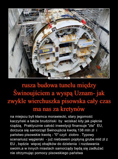 rusza budowa tunelu między Świnoujściem a wyspą Uznam- jak zwykle wierchuszka pisowska cały czas ma nas za kretynów
