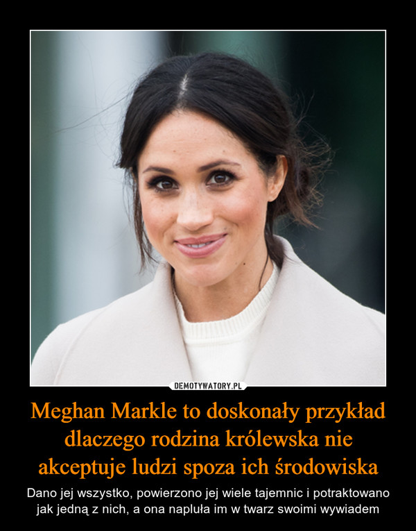 Meghan Markle to doskonały przykład dlaczego rodzina królewska nie akceptuje ludzi spoza ich środowiska – Dano jej wszystko, powierzono jej wiele tajemnic i potraktowano jak jedną z nich, a ona napluła im w twarz swoimi wywiadem