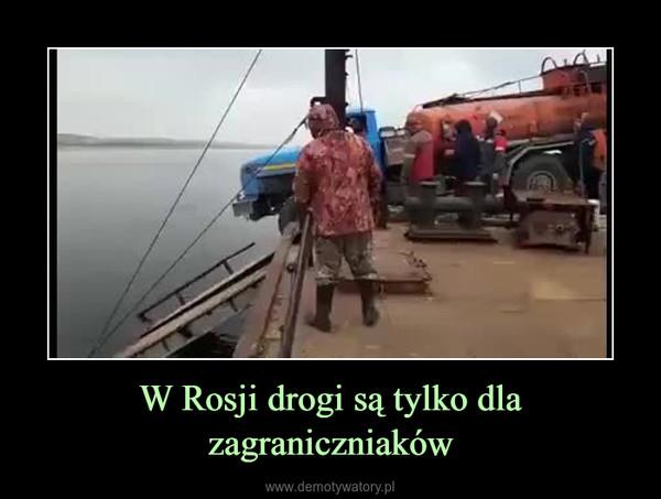 W Rosji drogi są tylko dla zagraniczniaków –