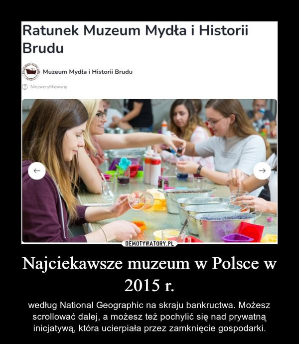 Najciekawsze muzeum w Polsce w 2015 r.
