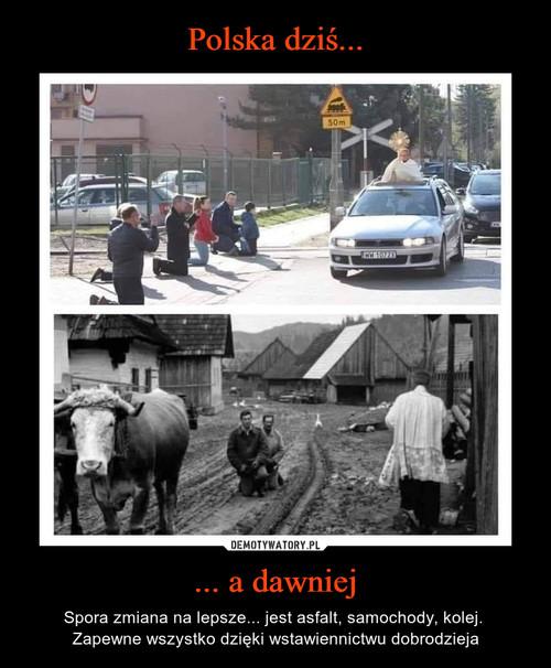 Polska dziś... ... a dawniej