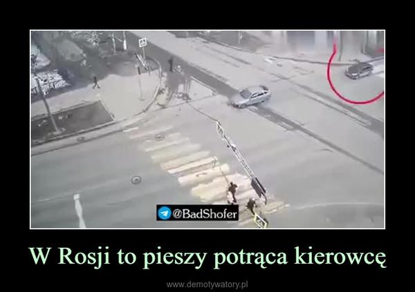W Rosji to pieszy potrąca kierowcę –