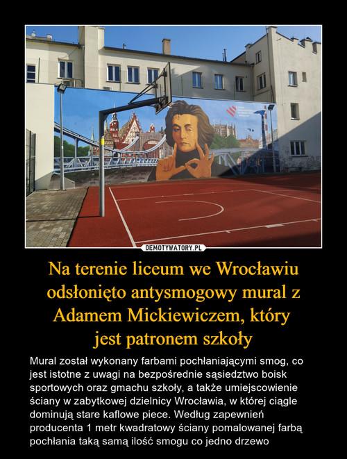 Na terenie liceum we Wrocławiu odsłonięto antysmogowy mural z Adamem Mickiewiczem, który  jest patronem szkoły