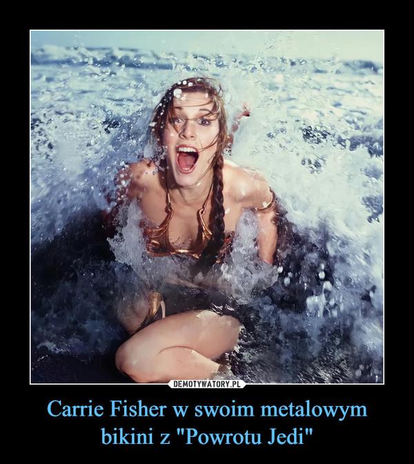"""Carrie Fisher w swoim metalowym bikini z """"Powrotu Jedi"""" –"""