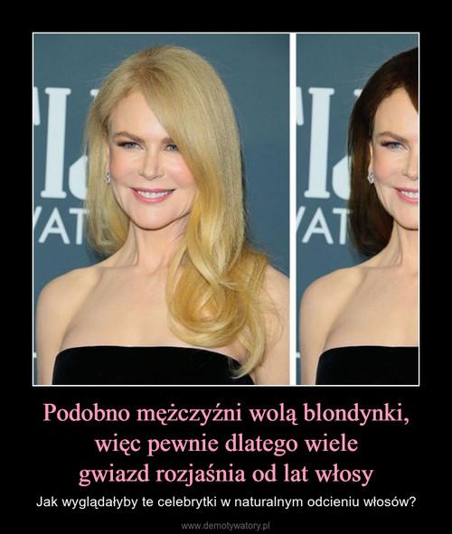 Podobno mężczyźni wolą blondynki, więc pewnie dlatego wiele gwiazd rozjaśnia od lat włosy