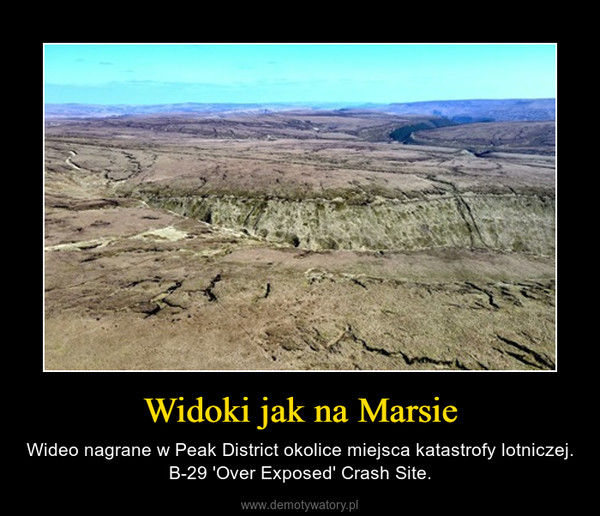 Widoki jak na Marsie – Wideo nagrane w Peak District okolice miejsca katastrofy lotniczej.  B-29 'Over Exposed' Crash Site.