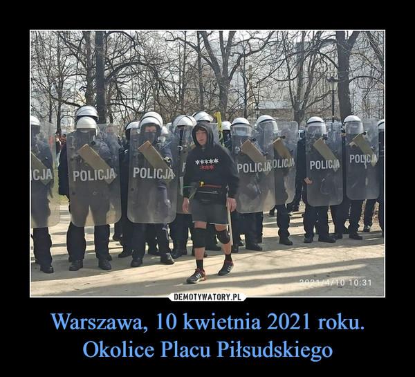 Warszawa, 10 kwietnia 2021 roku. Okolice Placu Piłsudskiego –