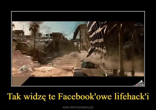 Tak widzę te Facebook'owe lifehack'i –