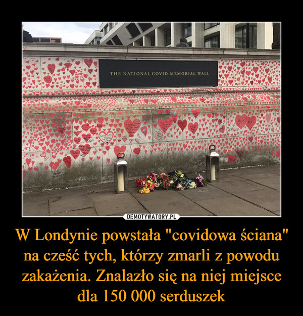 """W Londynie powstała """"covidowa ściana"""" na cześć tych, którzy zmarli z powodu zakażenia. Znalazło się na niej miejsce dla 150 000 serduszek –"""