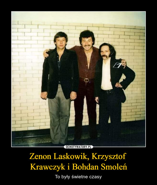 Zenon Laskowik, Krzysztof  Krawczyk i Bohdan Smoleń