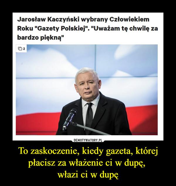 """To zaskoczenie, kiedy gazeta, której płacisz za włażenie ci w dupę, włazi ci w dupę –  Jarosław Kaczyński wybrany Człowiekiem Roku """"Gazety Polskiej"""". """"Uważam tę chwilę za bardzo piękną"""""""