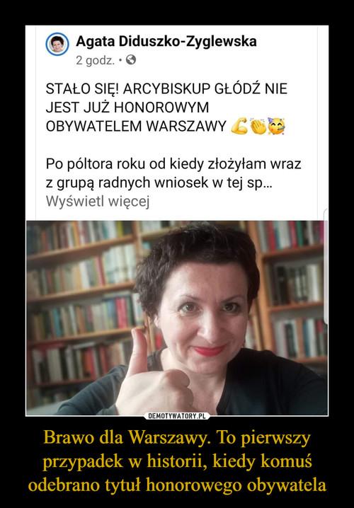 Brawo dla Warszawy. To pierwszy przypadek w historii, kiedy komuś odebrano tytuł honorowego obywatela