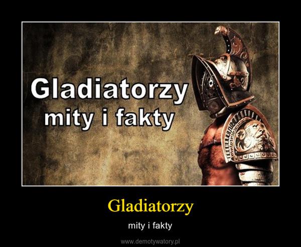 Gladiatorzy – mity i fakty
