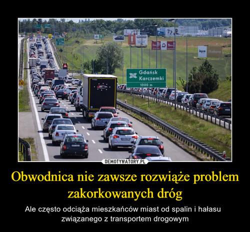 Obwodnica nie zawsze rozwiąże problem zakorkowanych dróg