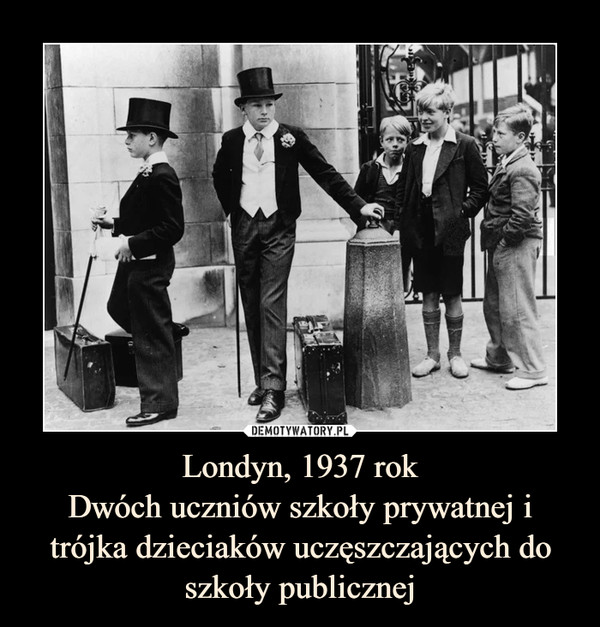 Londyn, 1937 rokDwóch uczniów szkoły prywatnej i trójka dzieciaków uczęszczających do szkoły publicznej –