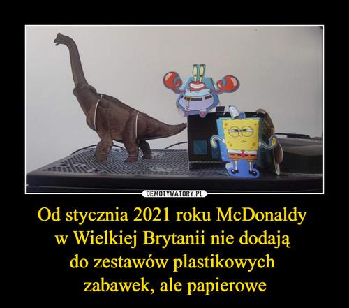Od stycznia 2021 roku McDonaldy  w Wielkiej Brytanii nie dodają  do zestawów plastikowych  zabawek, ale papierowe