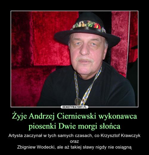 Żyje Andrzej Cierniewski wykonawca piosenki Dwie morgi słońca