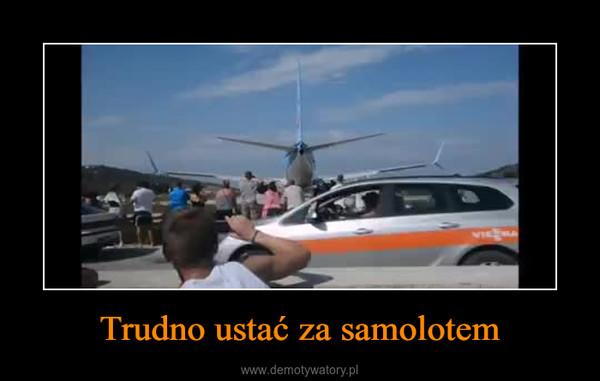 Trudno ustać za samolotem –