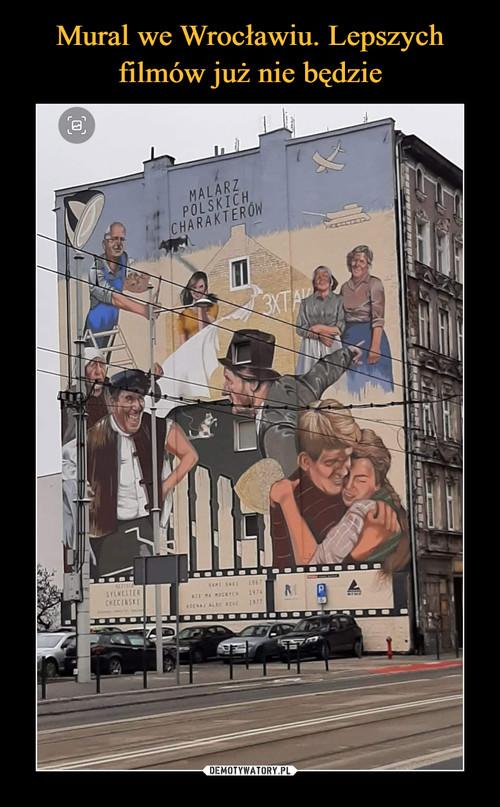 Mural we Wrocławiu. Lepszych filmów już nie będzie