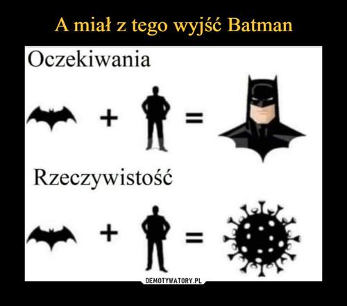 A miał z tego wyjść Batman
