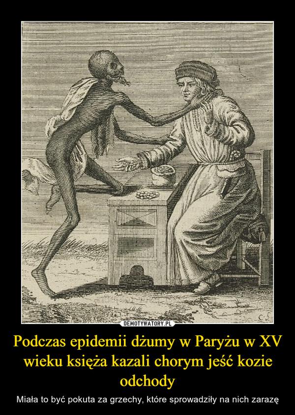 Podczas epidemii dżumy w Paryżu w XV wieku księża kazali chorym jeść kozie odchody – Miała to być pokuta za grzechy, które sprowadziły na nich zarazę