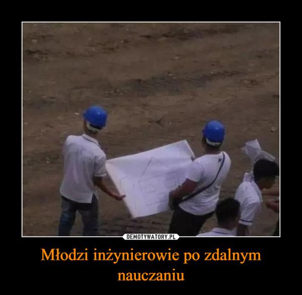 Młodzi inżynierowie po zdalnym nauczaniu –