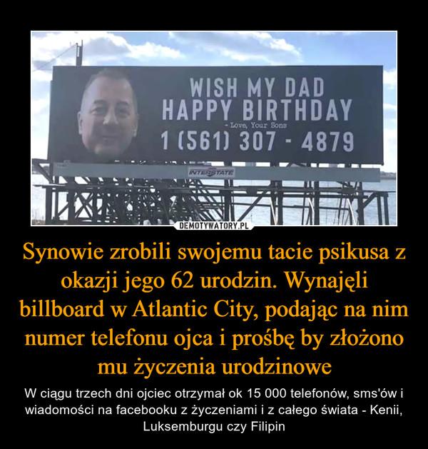 Synowie zrobili swojemu tacie psikusa z okazji jego 62 urodzin. Wynajęli billboard w Atlantic City, podając na nim numer telefonu ojca i prośbę by złożono mu życzenia urodzinowe – W ciągu trzech dni ojciec otrzymał ok 15 000 telefonów, sms'ów i wiadomości na facebooku z życzeniami i z całego świata - Kenii, Luksemburgu czy Filipin