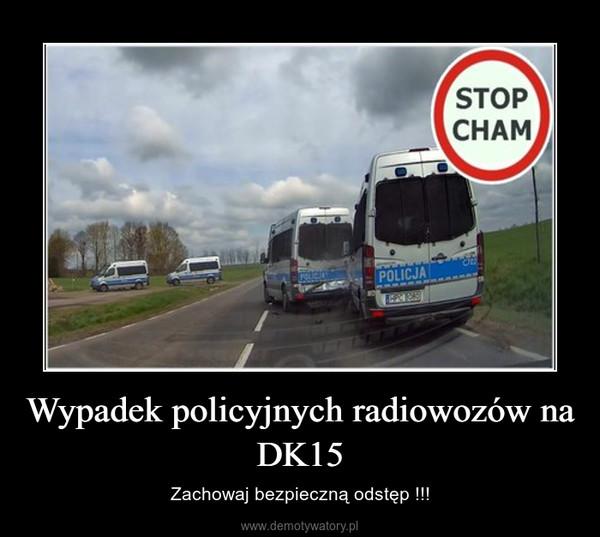Wypadek policyjnych radiowozów na DK15 – Zachowaj bezpieczną odstęp !!!