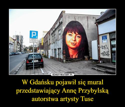 W Gdańsku pojawił się mural przedstawiający Annę Przybylską autorstwa artysty Tuse